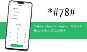 Telefona İzin Verilmiyor MM # 6 Hatası Nasıl Düzeltilir?